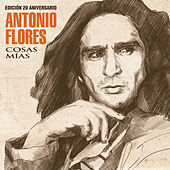 Play & Download Cosas Mías (Edición 20 Aniversario) by Antonio Flores | Napster