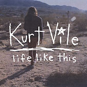 Life Like This by Kurt Vile