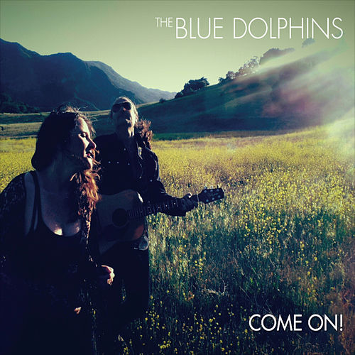 Come On! by The Blue Dolphins