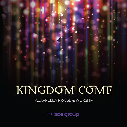 Play & Download Kingdom Come by The ZOE Group | Napster