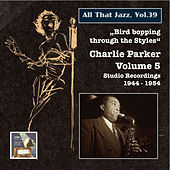 All That Jazz, Vol. 39: Bird Bopping Through the Styles – Charlie Parker's Mixed Emotions (2015 Digital Remaster) by Various Artists