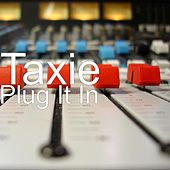 Plug It In by Taxie