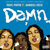 Play & Download Damn (feat. Bankroll Fresh) by Travis Porter | Napster