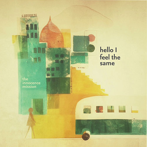 Play & Download Hello I Feel the Same by The Innocence Mission | Napster