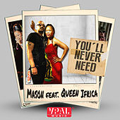 You'll Never Need (feat. Queen Ifrica) by Mason
