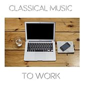 Classical Music to Work by Various Artists