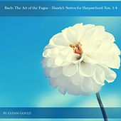 Bach: The Art of the Fugue - Handel: Suites for Harpsichord Nos. 1-4 by Glenn Gould
