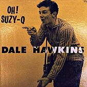 Play & Download Oh! Suzie-Q by Dale Hawkins | Napster