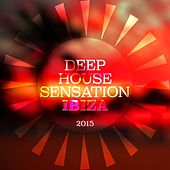 Deep House Sensation Ibiza 2015 by Various Artists