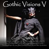 Play & Download Gothic Visions V (Gothic & Dark Rock) by Various Artists | Napster
