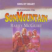 Sing by Heart: Adventures on Son Mountain by Barry McGuire
