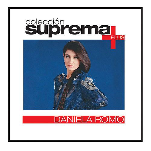 Play & Download Coleccion Suprema Plus- Daniela Romo by Daniela Romo | Napster