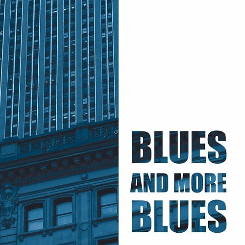 Play & Download Blues and more blues by Various Artists | Napster