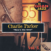 Play & Download Now's The Time, El Gran Jazz Vol. 5 by Charlie Parker | Napster