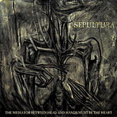 The Mediator Between Head and Hands Must Be the Heart (Bonus Version) by Sepultura