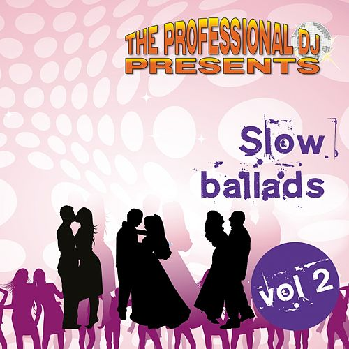 Slow Ballads, Vol. 2 by The Professional DJ