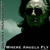 Where Angels Fly by Benny Mardones