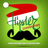 Hipster Christmas - Eclectic Christmas Songs for the Cool Crowd by Various Artists