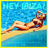 Play & Download Hey Ibiza! 2015 - 30 Hot Tunes from the White Isle by Various Artists | Napster