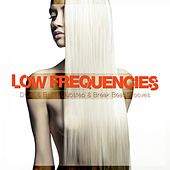 Low Frequencies (Drum & Bass, Dubstep & Break Beat Grooves) by Various Artists