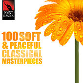 100 Soft and Peaceful Classical Masterpieces by Various Artists