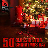 Play & Download 50 Classics for Christmas Day by Various Artists | Napster