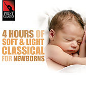 Play & Download 4 Hours of Soft & Light Classical for Newborns by Various Artists | Napster