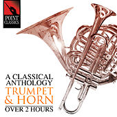 A Classical Anthology: Trumpet & Horn (Over 2 Hours) by Various Artists