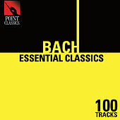 Play & Download 100 Essential Bach Classics by Various Artists | Napster