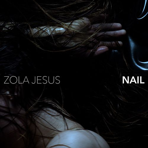 Play & Download Nail by Zola Jesus | Napster