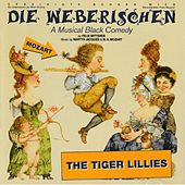 Play & Download Die Weberischen by The Tiger Lillies | Napster