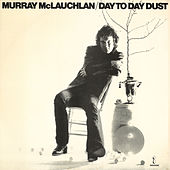 Play & Download Day To Day Dust by Murray McLauchlan | Napster