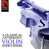 A Classical Anthology: Violin (Over 9 Hours) by Various Artists