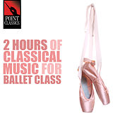 2 Hours of Classical Music for Ballet Class by Various Artists