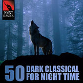 50 Dark Classical for Night Time by Various Artists