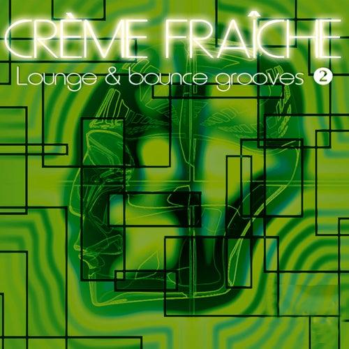 Lounge & Bounce Grooves 2 by Crème Fraîche