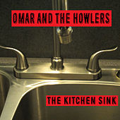 Play & Download The Kitchen Sink by Omar and The Howlers | Napster