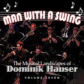 Play & Download Man With a Swing: The Musical Landscapes of Dominik Hauser, Vol. 7 by Dominik Hauser | Napster