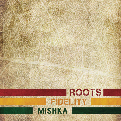 Play & Download Roots Fidelity by Mishka | Napster