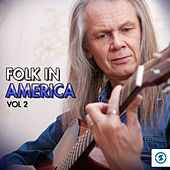 Play & Download Folk in America, Vol. 2 by Various Artists | Napster