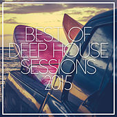 Best Of Deep House Sessions 2015 by Various Artists
