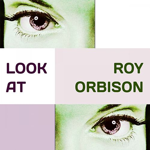 Look at de Roy Orbison