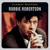 Play & Download Classic Masters by Robbie Robertson | Napster
