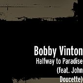 Halfway to Paradise (feat. John Doucette) by Bobby Vinton