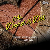 Play & Download Ae Dard e Dil by Ghulam Ali | Napster