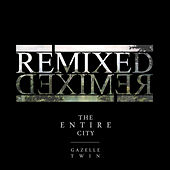 Play & Download The Entire City Remixed by Gazelle Twin | Napster