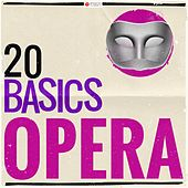 20 Basics: Opera (20 Classical Masterpieces) by Various Artists