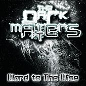 Play & Download Word to the Wise by Dark Matters | Napster