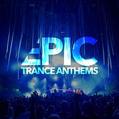 Epic Trance Anthems by Various Artists