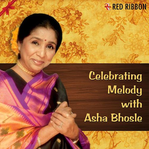 Play & Download Celebrating Melody With Asha Bhosle by Asha Bhosle | Napster